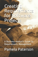 Creating Requirements For Software Projects A Business Analyst S Guide To Requirements Management Book PDF