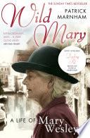 Wild Mary  The Life Of Mary Wesley