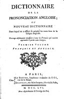Dictionnaire de la Prononciation Angloise; Ou Nouveau Dictionnaire Dans Lequel on a Essaye de Peindre Les Vrais Sons de la Langue Angloise