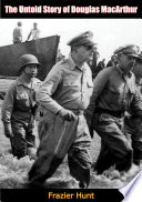 The Untold Story of Douglas MacArthur