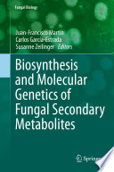 Biosynthesis and Molecular Genetics of Fungal Secondary Metabolites Book