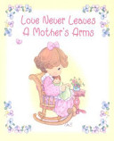 Love Never Leaves a Mother s Arms