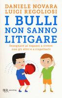 I bulli non sanno litigare – Insegnare ai ragazzi a vivere con gli altri
