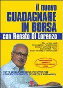 Il nuovo guadagnare in borsa con Renato di Lorenzo. Tutto quello che serve per investire con professionalità, sicurezza e autonomia