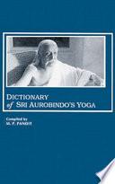 Dictionary of Sri Aurobindo s Yoga