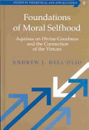 Foundations of moral selfhood: Aquinas on divine goodness and the connection of the virtues
