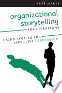 Organizational Storytelling For Librarians Book PDF