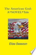 The American God: A*NOVEL*Tale