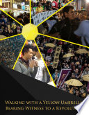 Walking With a Yellow Umbrella  Bearing Witness to a Revolution Book