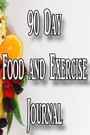 90 Day Food and Exercise Journal