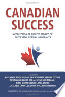 Canadian Success  A Collection of Success Stories by Successful Persian Immigrants