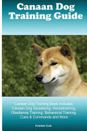 Canaan Dog Training Guide Canaan Dog Training Book Includes  Canaan Dog Socializing  Housetraining  Obedience Training  Behavioral Training  Cues and Commands and More