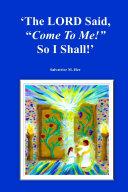 The LORD Said   Come To Me   So I Shall