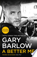 """A Better Me: The Sunday Times Number 1 Bestseller"" by Gary Barlow"