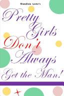 Pretty Girls Don t Always Get The Man