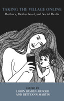Taking the Village Online: Mothers, Motherhood and Social Media