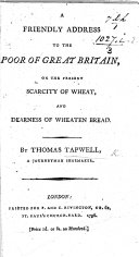 Pdf A Friendly Address to the Poor of Great Britain, on the present scarcity of wheat, and dearness of wheaten bread. By Thomas Tapwell, a Journeyman Shoemaker