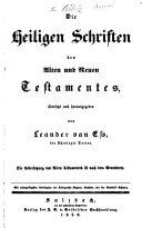 Die heiligen Schriften des Alten und Neuen Testamentes, übersetzt und herausgegeben von Leander van Ess. Die Uebersetzung des Alten Testaments ist nach dem Grundtexte
