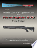 Practical Guide to the Operational Use of the Remington 870 Shotgun