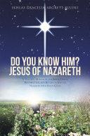 Do You Know Him? Jesus of Nazareth