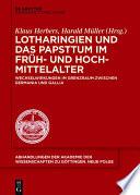 Lotharingien und das Papsttum im Früh- und Hochmittelalter  : Wechselwirkungen im Grenzraum zwischen Germania und Gallia