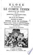 Éloge de Monsieur de Comte Tessin, Sénateur de Suède, etc., etc., prononcé devant l'Académie Royale des Sciences ... Traduit du Suédois