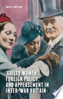 Guilty Women     Foreign Policy  and Appeasement in Inter War Britain