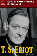 Reading and Interpreting the Works of T S  Eliot