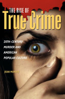 The Rise of True Crime  20th Century Murder and American Popular Culture