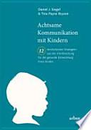 Achtsame Kommunikation mit Kindern  : Zwölf revolutionäre Strategien aus der Hirnforschung für die gesunde Entwicklung Ihres Kindes