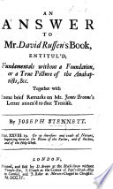 An Answer to Mr. D. Russen's book entitul'd, 'Fundamentals without a Foundation, or a true picture of the Anabaptists,' &c. Together with some brief remarks on Mr. J. Broome's Letter annex'd to that treatise