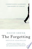 The Forgetting  Understanding Alzheimer   s  A Biography of a Disease