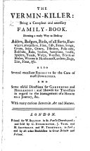 The Vermin killer  Being a Compleat and Necessary Family book      Also Several Excellent Receipts for the Cure of Most Disorders  and Some Useful Directions for Gardening and Husbandry  Etc