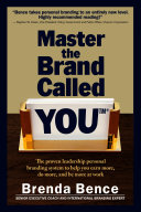 Master the Brand Called YOU: The Proven Leadership Personal Branding System to Help You Earn More, Do More and Be More At Work ebook