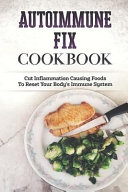 Autoimmune Fix Cookbook  Cut Inflammation Causing Foods to Reset Your Body