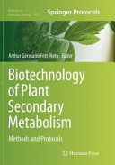 Biotechnology of Plant Secondary Metabolism  Methods and Protocols
