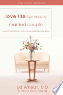 """""""Love Life for Every Married Couple: How to Fall in Love, Stay in Love, Rekindle Your Love"""" by Ed Wheat, Gloria Okes Perkins"""
