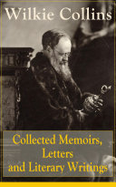 Collected Memoirs, Letters and Literary Writings of Wilkie Collins