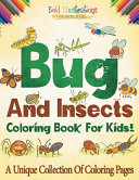 Bugs and Insects Coloring Book for Kids  a Unique Collection of Coloring Pages