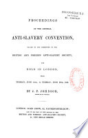 Proceedings of the General Anti-slavery Convention... Held in London ...1843