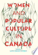 """Women and Popular Culture in Canada"" by Laine Zisman Newman"