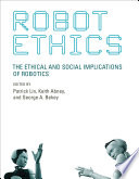 """""""Robot Ethics: The Ethical and Social Implications of Robotics"""" by Patrick Lin, Keith Abney, George A. Bekey"""