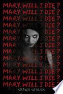 Mary  Will I Die
