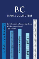 link to B C, Before Computers : on information technology from writing to the age of digital data in the TCC library catalog