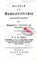 Handbuch des Buchhandelsrechts systematisch dargestellt für Rechtsgelehrte, Buchhändler und Schriftsteller