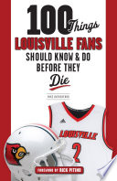 100 Things Louisville Fans Should Know   Do Before They Die
