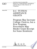 D.C tuitiuon assistance grants program may increase college choices, but a few program procedures may hinder grant receipt for some residents : report to congressional committees and the Mayor of the District of Columbia
