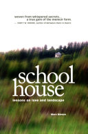 Schoolhouse : lessons on love and landscape / Marc Nieson.