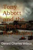 Tony Abbott and the Times of Revolution