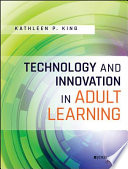 """Technology and Innovation in Adult Learning"" by Kathleen P. King"